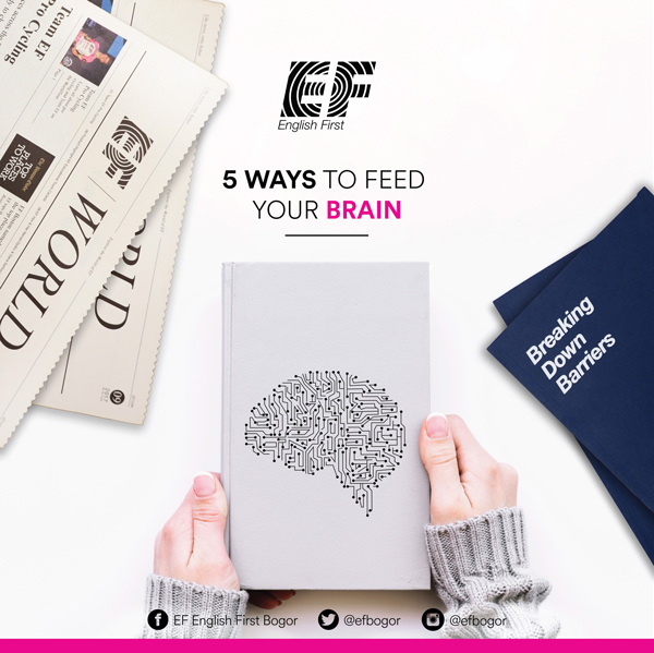 5 WAYS TO FEED YOUR BRAIN